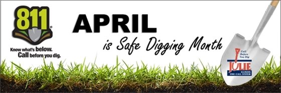 811 Call before you dig.  April is Safe Digging Month.
